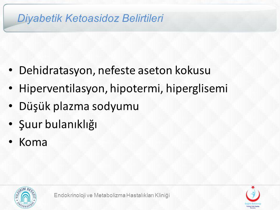 Endokrinoloji ve Metabolizma Hastalıkları Kliniği Diyabetik Ketoasidoz Belirtileri Dehidratasyon, nefeste aseton kokusu Hiperventilasyon, hipotermi, h