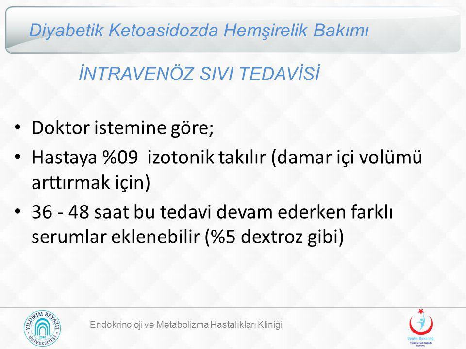 Endokrinoloji ve Metabolizma Hastalıkları Kliniği Diyabetik Ketoasidozda Hemşirelik Bakımı İNTRAVENÖZ SIVI TEDAVİSİ Doktor istemine göre; Hastaya %09