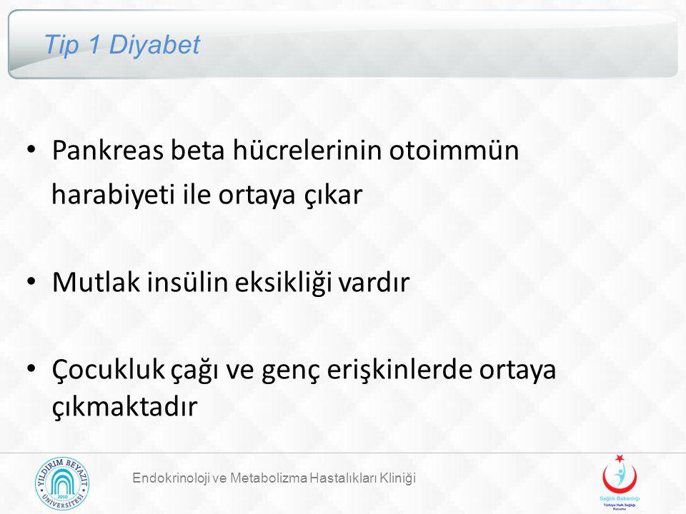 Endokrinoloji ve Metabolizma Hastalıkları Kliniği Tip 1 Diyabet Pankreas beta hücrelerinin otoimmün harabiyeti ile ortaya çıkar Mutlak insülin eksikli