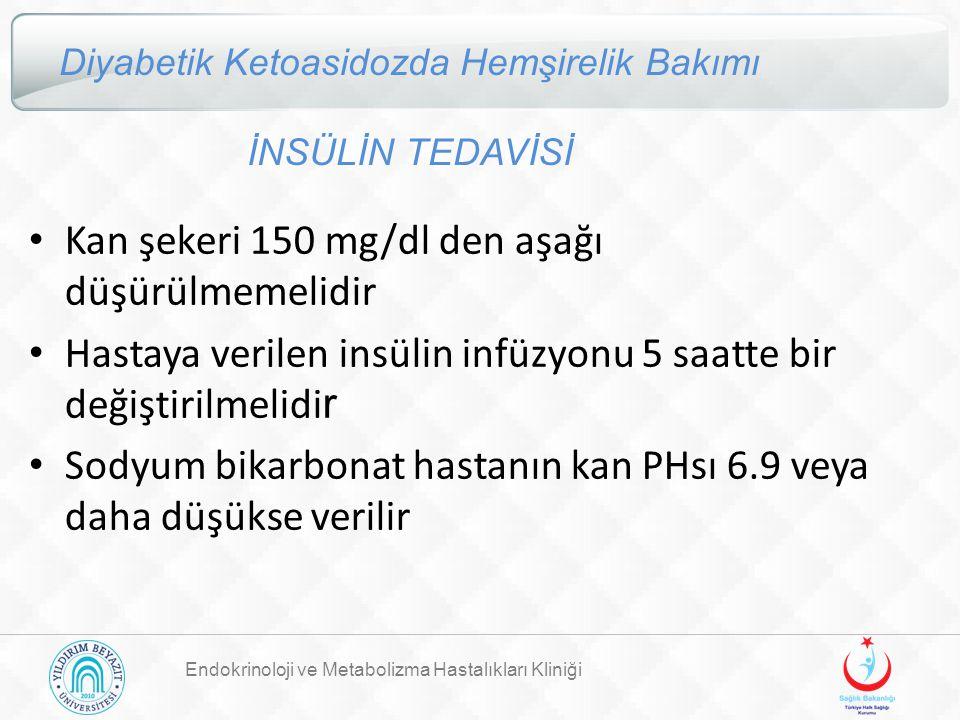 Endokrinoloji ve Metabolizma Hastalıkları Kliniği Diyabetik Ketoasidozda Hemşirelik Bakımı İNSÜLİN TEDAVİSİ Kan şekeri 150 mg/dl den aşağı düşürülmeme