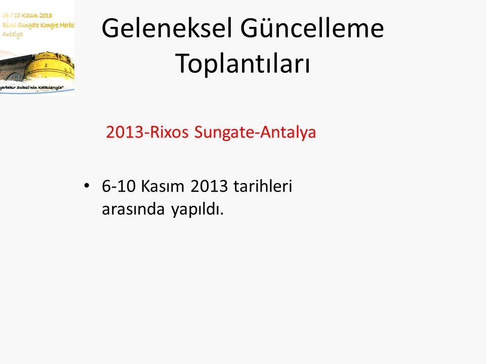 Geleneksel Güncelleme Toplantıları 2013-Rixos Sungate-Antalya 6-10 Kasım 2013 tarihleri arasında yapıldı.