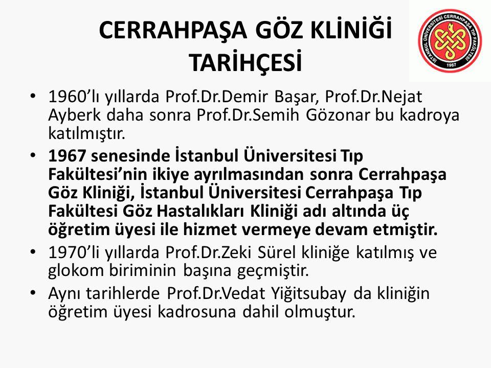 CERRAHPAŞA GÖZ KLİNİĞİ TARİHÇESİ 1960'lı yıllarda Prof.Dr.Demir Başar, Prof.Dr.Nejat Ayberk daha sonra Prof.Dr.Semih Gözonar bu kadroya katılmıştır. 1