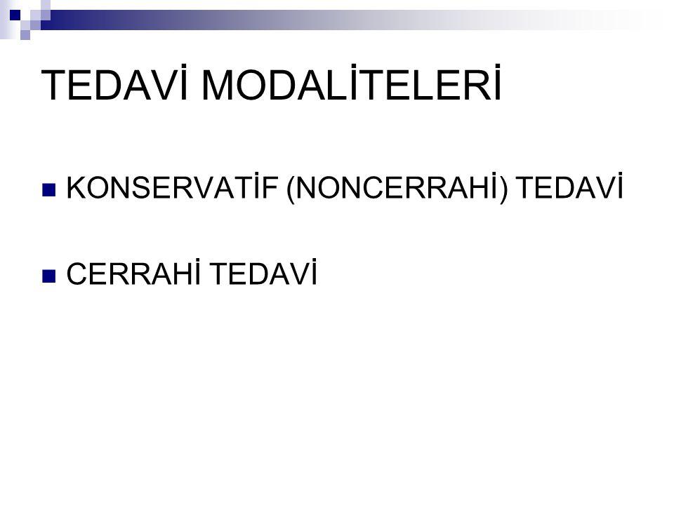 TEDAVİ MODALİTELERİ KONSERVATİF (NONCERRAHİ) TEDAVİ CERRAHİ TEDAVİ