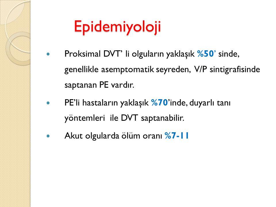 Epidemiyoloji Proksimal DVT' li olguların yaklaşık %50' sinde, genellikle asemptomatik seyreden, V/P sintigrafisinde saptanan PE vardır. PE'li hastala