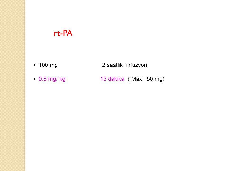 rt-PA 100 mg 2 saatlik infüzyon 0.6 mg/ kg 15 dakika ( Max. 50 mg)