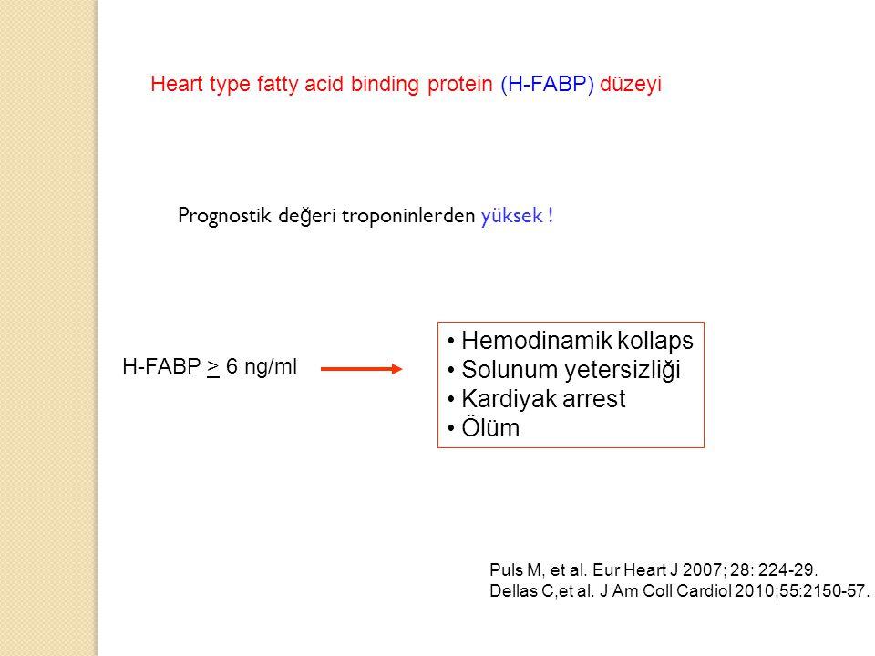 Heart type fatty acid binding protein (H-FABP) düzeyi H-FABP > 6 ng/ml Hemodinamik kollaps Solunum yetersizliği Kardiyak arrest Ölüm Puls M, et al. Eu