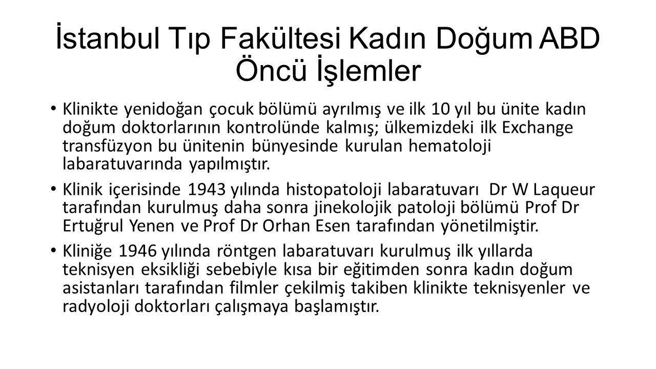 İstanbul Tıp Fakültesi Kadın Doğum ABD Öncü İşlemler Klinikte yenidoğan çocuk bölümü ayrılmış ve ilk 10 yıl bu ünite kadın doğum doktorlarının kontrol