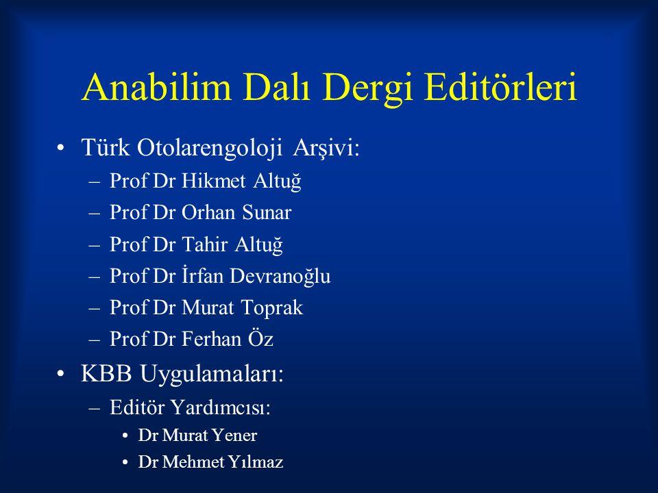 Anabilim Dalı Dergi Editörleri Türk Otolarengoloji Arşivi: –Prof Dr Hikmet Altuğ –Prof Dr Orhan Sunar –Prof Dr Tahir Altuğ –Prof Dr İrfan Devranoğlu –