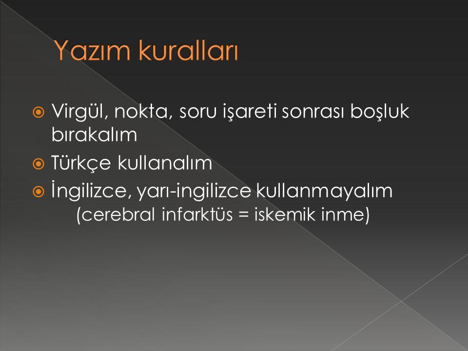  Virgül, nokta, soru işareti sonrası boşluk bırakalım  Türkçe kullanalım  İngilizce, yarı-ingilizce kullanmayalım (cerebral infarktüs = iskemik inm