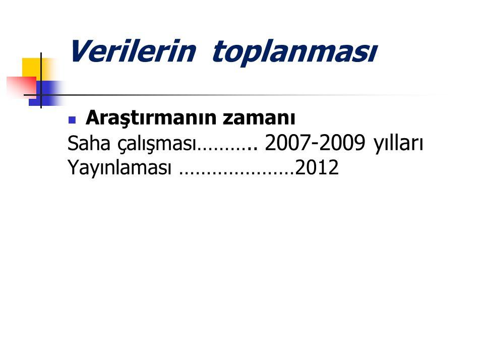 Verilerin toplanması Araştırmanın zamanı Saha çalışması……….. 2007-2009 yılları Yayınlaması …………………2012