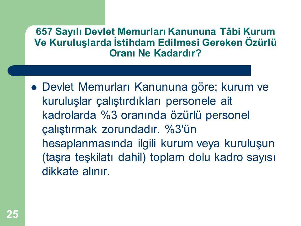 25 657 Sayılı Devlet Memurları Kanununa Tâbi Kurum Ve Kuruluşlarda İstihdam Edilmesi Gereken Özürlü Oranı Ne Kadardır? Devlet Memurları Kanununa göre;