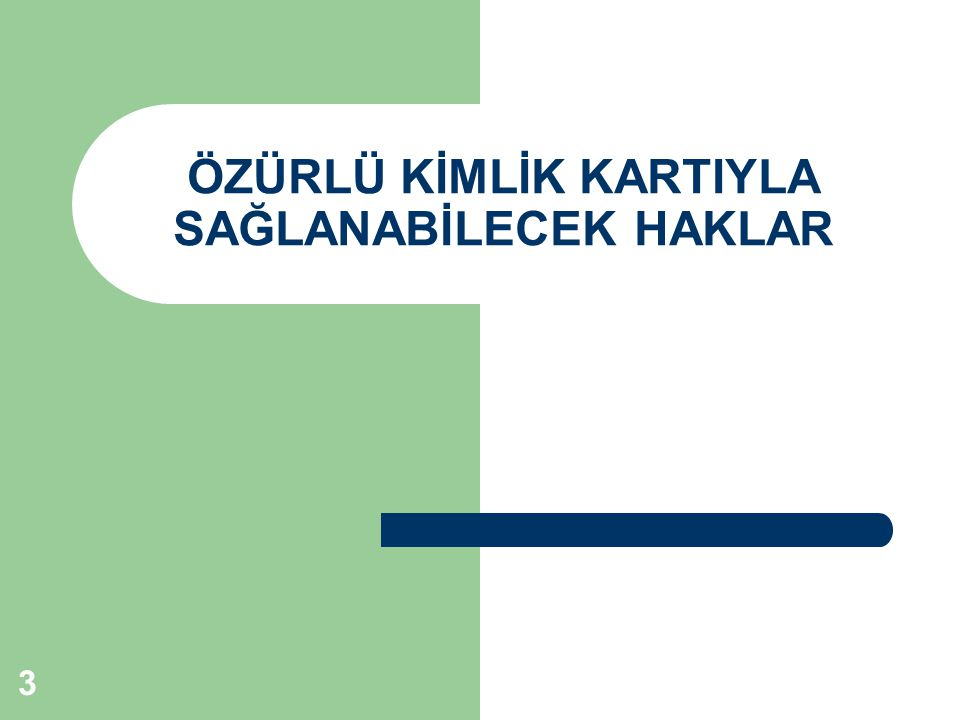 4 ÖZÜRLÜ KİMLİK KARTI Özürlülere tanınan hak ve hizmetlerden yararlanmada kullanılmak üzere özürlü kişilere verilen kimlik kartıdır.