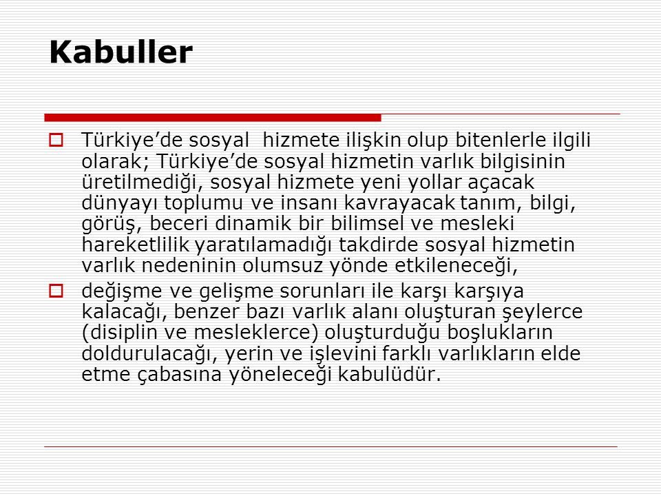 Kabuller  Türkiye'de sosyal hizmete ilişkin olup bitenlerle ilgili olarak; Türkiye'de sosyal hizmetin varlık bilgisinin üretilmediği, sosyal hizmete