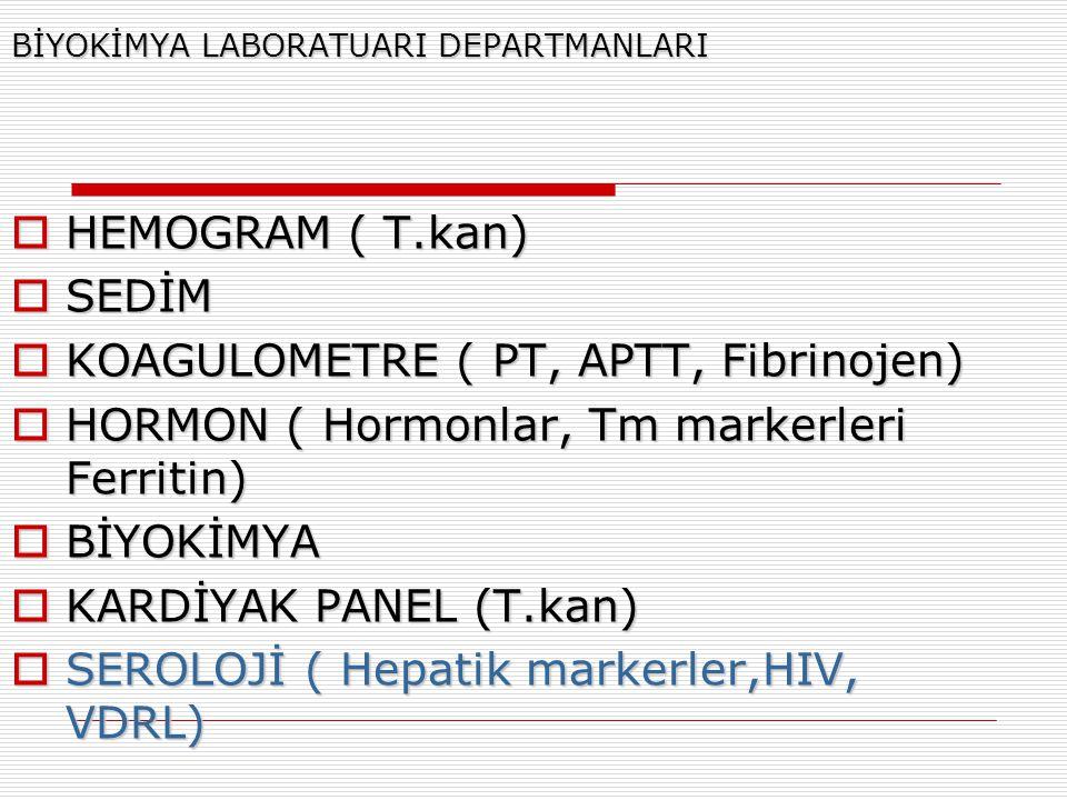 BİYOKİMYA LABORATUARI DEPARTMANLARI  HEMOGRAM ( T.kan)  SEDİM  KOAGULOMETRE ( PT, APTT, Fibrinojen)  HORMON ( Hormonlar, Tm markerleri Ferritin) 