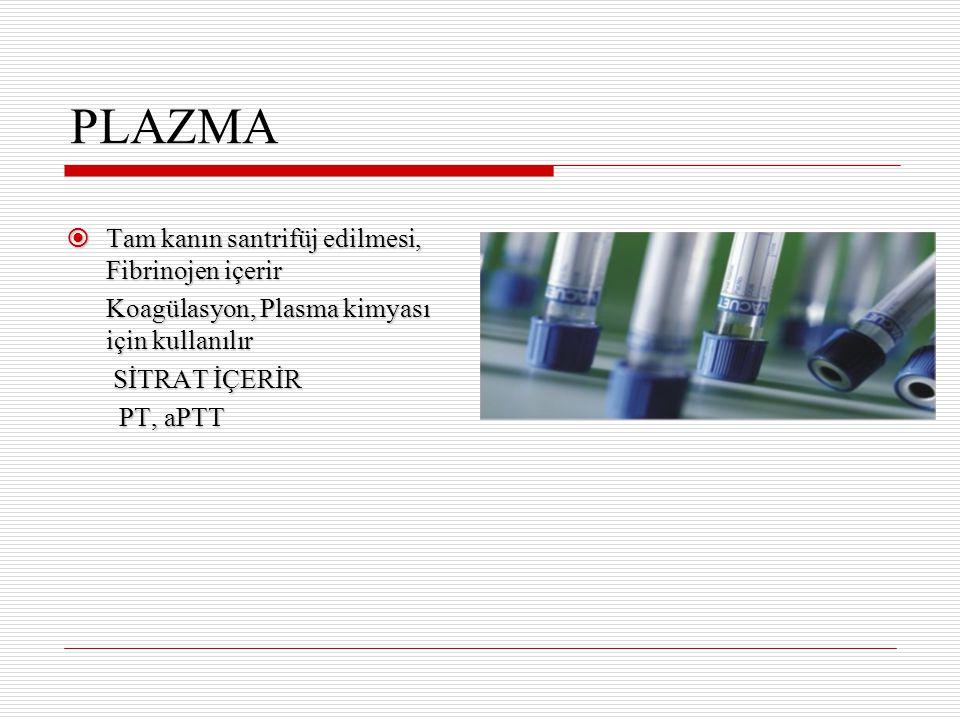 PLAZMA  Tam kanın santrifüj edilmesi, Fibrinojen içerir Koagülasyon, Plasma kimyası için kullanılır Koagülasyon, Plasma kimyası için kullanılır SİTRA