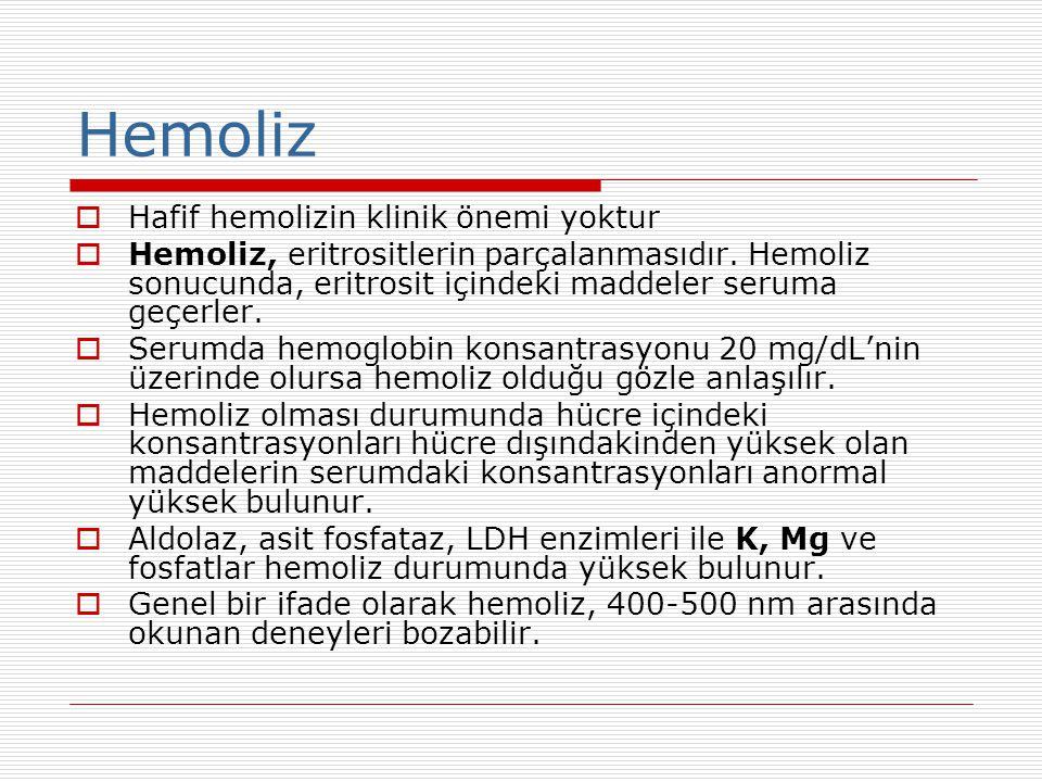 Hemoliz  Hafif hemolizin klinik önemi yoktur  Hemoliz, eritrositlerin parçalanmasıdır. Hemoliz sonucunda, eritrosit içindeki maddeler seruma geçerle
