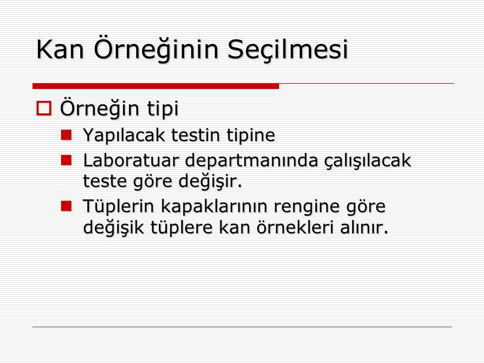 Kan Örneğinin Seçilmesi  Örneğin tipi Yapılacak testin tipine Yapılacak testin tipine Laboratuar departmanında çalışılacak teste göre değişir. Labora