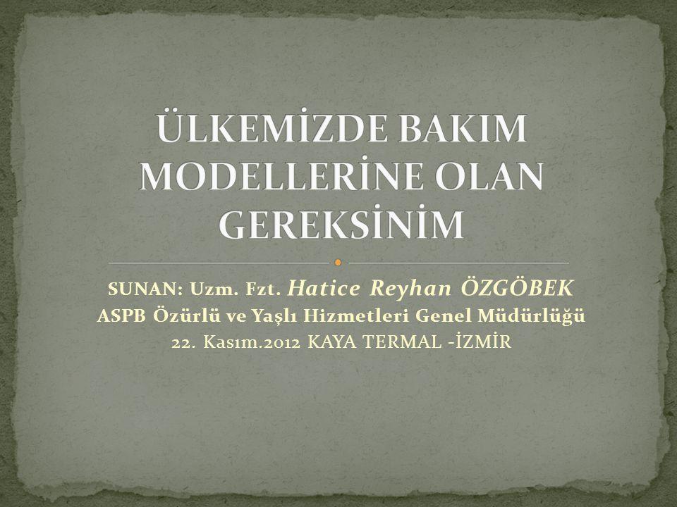 SUNAN: Uzm.Fzt. Hatice Reyhan ÖZGÖBEK ASPB Özürlü ve Yaşlı Hizmetleri Genel Müdürlüğü 22.