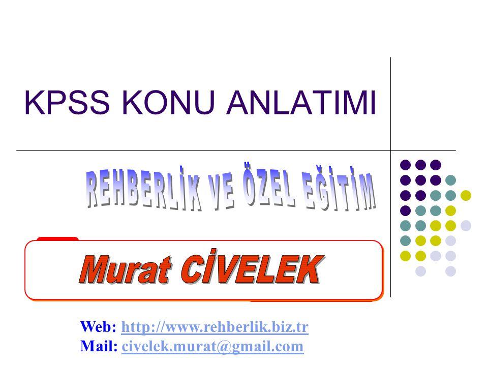 KPSS KONU ANLATIMI Web: http://www.rehberlik.biz.trhttp://www.rehberlik.biz.tr Mail: civelek.murat@gmail.comcivelek.murat@gmail.com