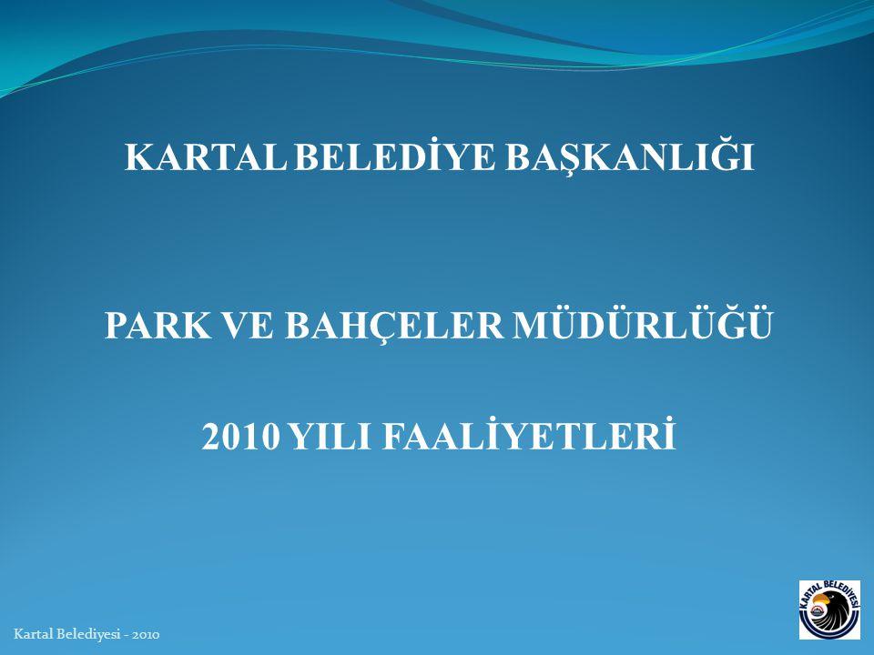 KARTAL BELEDİYE BAŞKANLIĞI PARK VE BAHÇELER MÜDÜRLÜĞÜ 2010 YILI FAALİYETLERİ Kartal Belediyesi - 2010