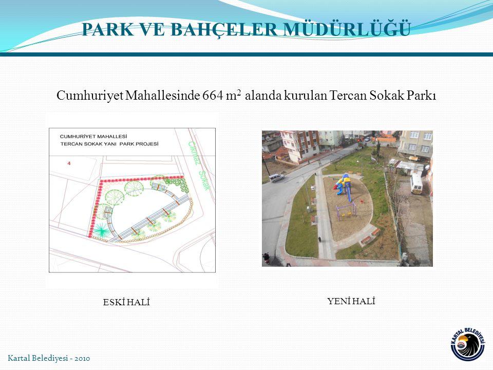 Kartal Belediyesi - 2010 Cumhuriyet Mahallesinde 664 m 2 alanda kurulan Tercan Sokak Parkı YENİ HALİ ESKİ HALİ PARK VE BAHÇELER MÜDÜRLÜĞÜ