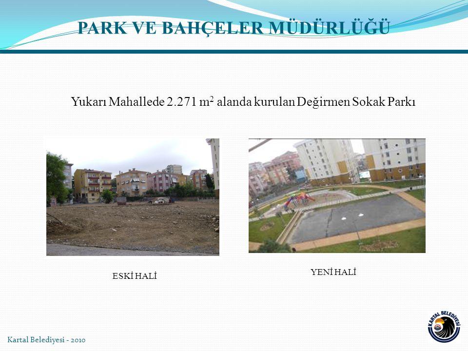 Kartal Belediyesi - 2010 Yukarı Mahallede 2.271 m 2 alanda kurulan Değirmen Sokak Parkı YENİ HALİ ESKİ HALİ PARK VE BAHÇELER MÜDÜRLÜĞÜ