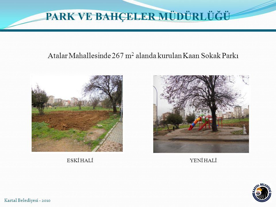 Kartal Belediyesi - 2010 Atalar Mahallesinde 267 m 2 alanda kurulan Kaan Sokak Parkı YENİ HALİESKİ HALİ PARK VE BAHÇELER MÜDÜRLÜĞÜ