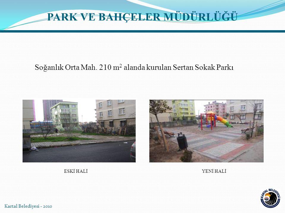 Kartal Belediyesi - 2010 Soğanlık Orta Mah. 210 m 2 alanda kurulan Sertan Sokak Parkı YENİ HALİESKİ HALİ PARK VE BAHÇELER MÜDÜRLÜĞÜ