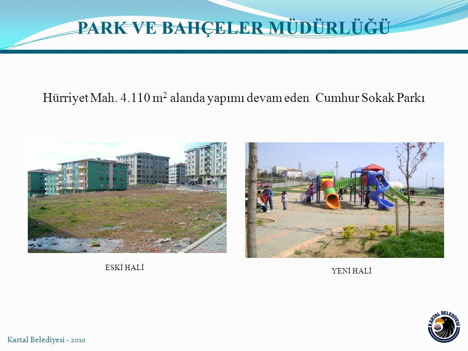 Kartal Belediyesi - 2010 Hürriyet Mah. 4.110 m 2 alanda yapımı devam eden Cumhur Sokak Parkı YENİ HALİ ESKİ HALİ PARK VE BAHÇELER MÜDÜRLÜĞÜ