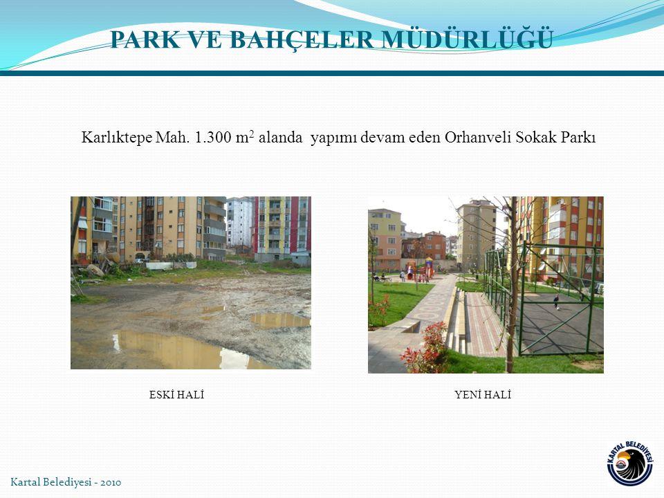 Kartal Belediyesi - 2010 Karlıktepe Mah. 1.300 m 2 alanda yapımı devam eden Orhanveli Sokak Parkı YENİ HALİESKİ HALİ PARK VE BAHÇELER MÜDÜRLÜĞÜ