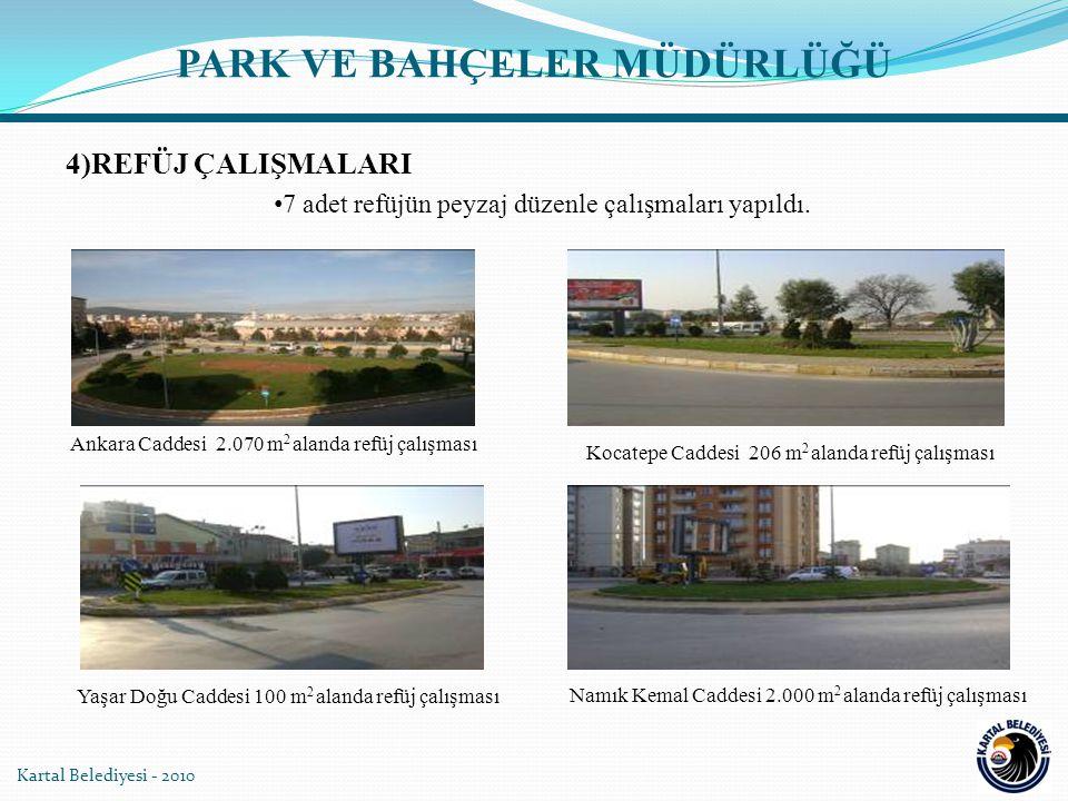 Kartal Belediyesi - 2010 PARK VE BAHÇELER MÜDÜRLÜĞÜ 7 adet refüjün peyzaj düzenle çalışmaları yapıldı. Ankara Caddesi 2.070 m 2 alanda refüj çalışması