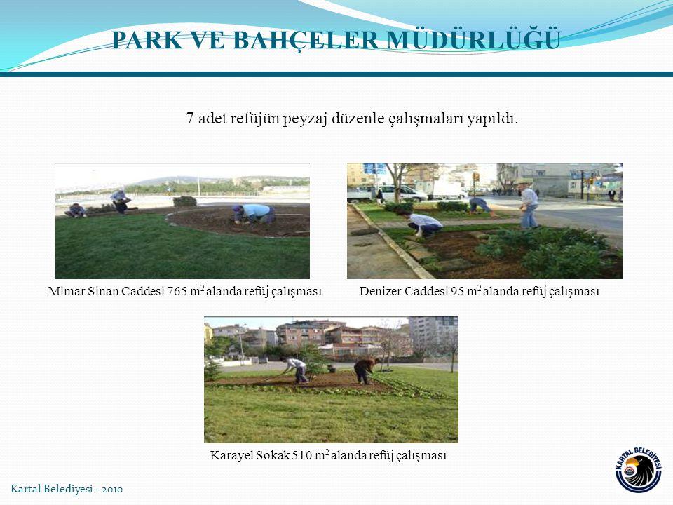 Kartal Belediyesi - 2010 7 adet refüjün peyzaj düzenle çalışmaları yapıldı. Mimar Sinan Caddesi 765 m 2 alanda refüj çalışması Denizer Caddesi 95 m 2