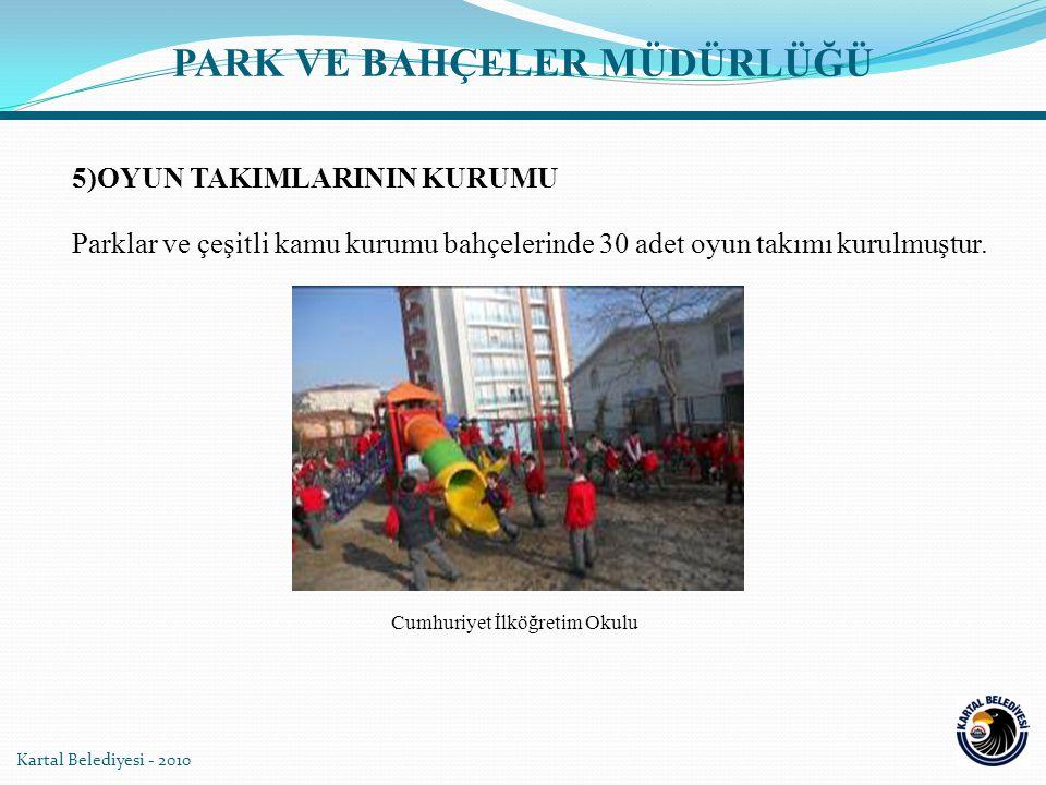 Kartal Belediyesi - 2010 PARK VE BAHÇELER MÜDÜRLÜĞÜ Parklar ve çeşitli kamu kurumu bahçelerinde 30 adet oyun takımı kurulmuştur. Cumhuriyet İlköğretim