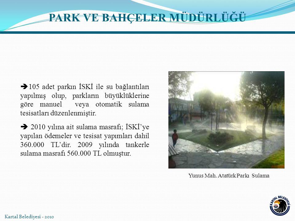 Kartal Belediyesi - 2010  105 adet parkın İSKİ ile su bağlantıları yapılmış olup, parkların büyüklüklerine göre manuel veya otomatik sulama tesisatları düzenlenmiştir.