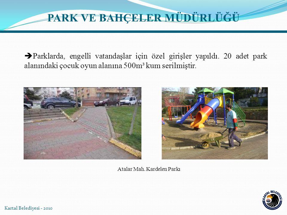 Kartal Belediyesi - 2010  Parklarda, engelli vatandaşlar için özel girişler yapıldı. 20 adet park alanındaki çocuk oyun alanına 500m³ kum serilmiştir