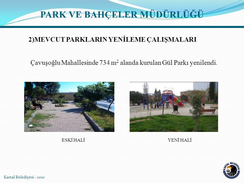 Kartal Belediyesi - 2010 Çavuşoğlu Mahallesinde 734 m 2 alanda kurulan Gül Parkı yenilendi. YENİ HALİESKİ HALİ PARK VE BAHÇELER MÜDÜRLÜĞÜ 2)MEVCUT PAR