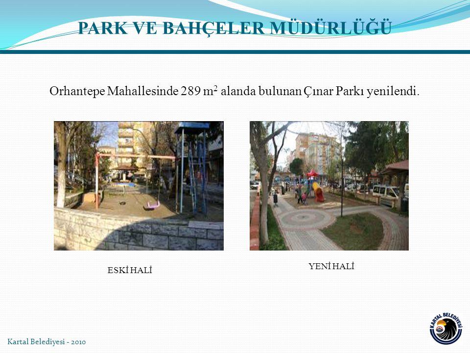 Kartal Belediyesi - 2010 YENİ HALİ ESKİ HALİ PARK VE BAHÇELER MÜDÜRLÜĞÜ Orhantepe Mahallesinde 289 m 2 alanda bulunan Çınar Parkı yenilendi.