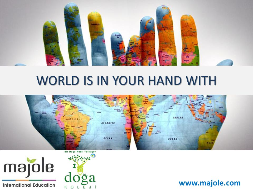 www.majole.com WORLD IS IN YOUR HAND WITH