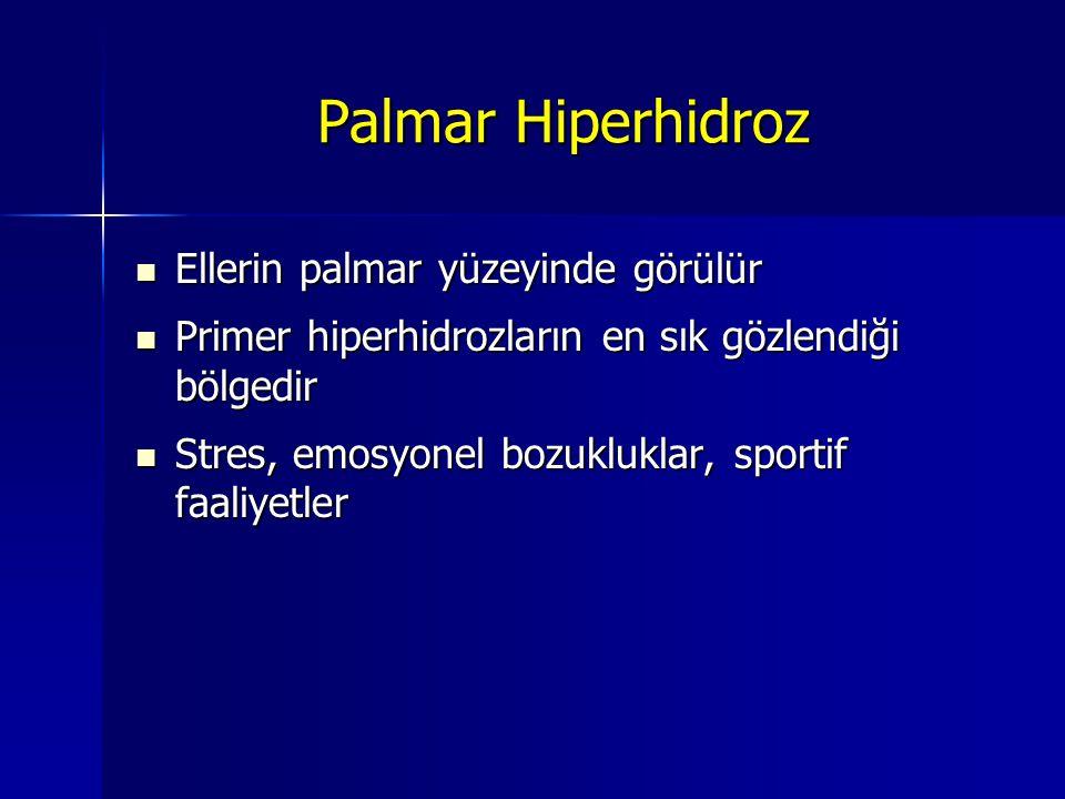 Palmar Hiperhidroz Ellerin palmar yüzeyinde görülür Ellerin palmar yüzeyinde görülür Primer hiperhidrozların en sık gözlendiği bölgedir Primer hiperhidrozların en sık gözlendiği bölgedir Stres, emosyonel bozukluklar, sportif faaliyetler Stres, emosyonel bozukluklar, sportif faaliyetler