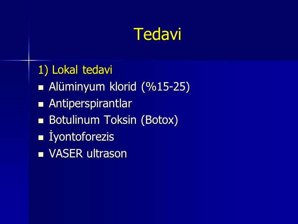 Tedavi 1) Lokal tedavi Alüminyum klorid (%15-25) Alüminyum klorid (%15-25) Antiperspirantlar Antiperspirantlar Botulinum Toksin (Botox) Botulinum Toksin (Botox) İyontoforezis İyontoforezis VASER ultrason VASER ultrason