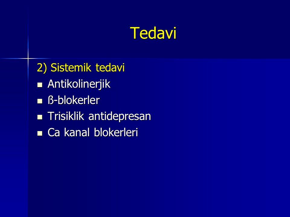 Tedavi 2) Sistemik tedavi Antikolinerjik Antikolinerjik ß-blokerler ß-blokerler Trisiklik antidepresan Trisiklik antidepresan Ca kanal blokerleri Ca kanal blokerleri