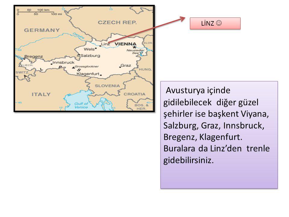 Avusturya içinde gidilebilecek diğer güzel şehirler ise başkent Viyana, Salzburg, Graz, Innsbruck, Bregenz, Klagenfurt. Buralara da Linz'den trenle gi