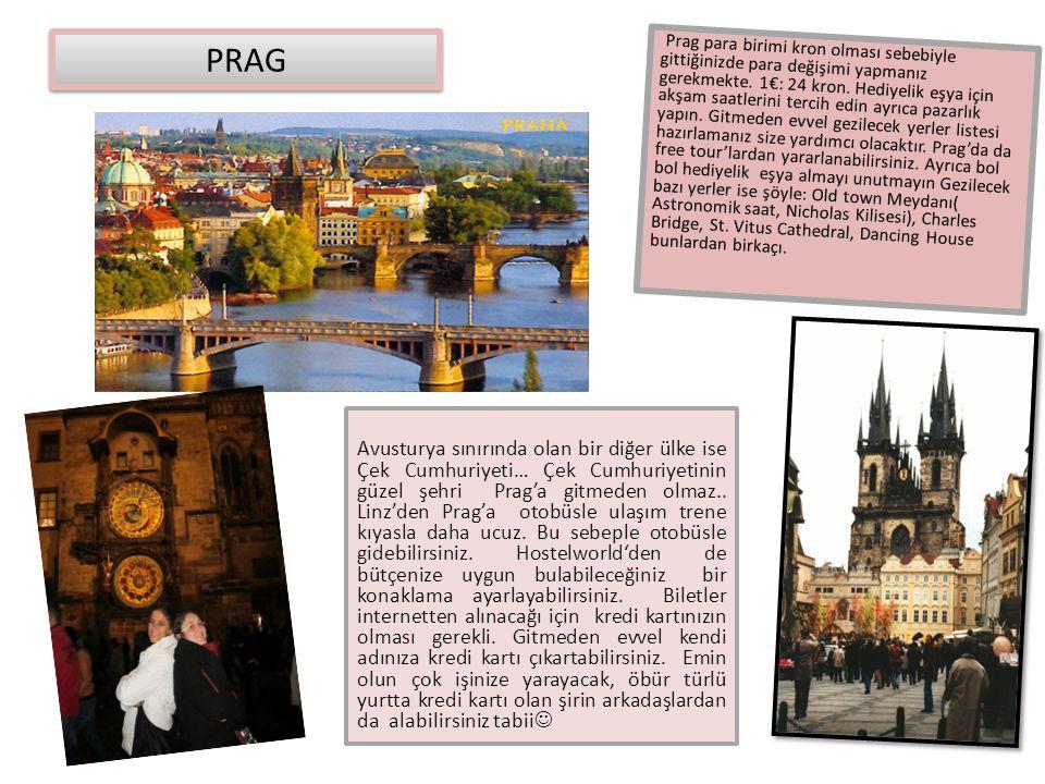 PRAG Avusturya sınırında olan bir diğer ülke ise Çek Cumhuriyeti… Çek Cumhuriyetinin güzel şehri Prag'a gitmeden olmaz.. Linz'den Prag'a otobüsle ulaş