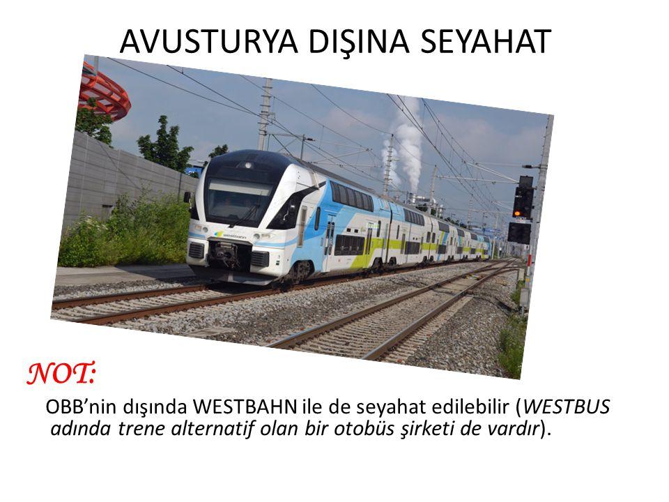 AVUSTURYA DIŞINA SEYAHAT NOT: OBB'nin dışında WESTBAHN ile de seyahat edilebilir (WESTBUS adında trene alternatif olan bir otobüs şirketi de vardır).