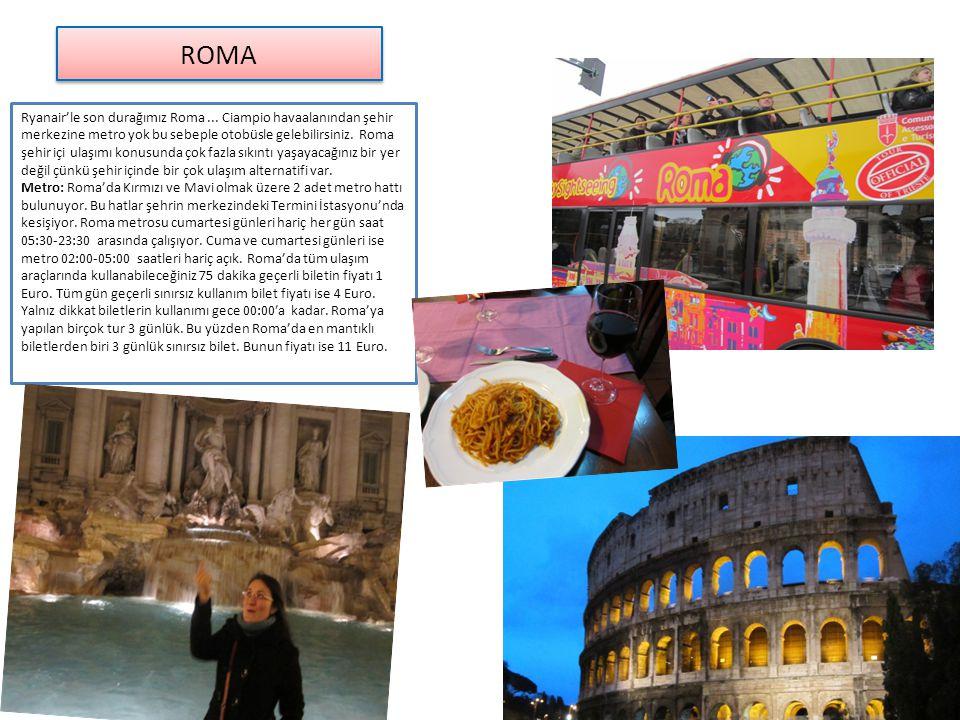 ROMA Ryanair'le son durağımız Roma... Ciampio havaalanından şehir merkezine metro yok bu sebeple otobüsle gelebilirsiniz. Roma şehir içi ulaşımı konus
