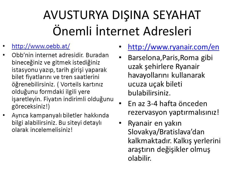 AVUSTURYA DIŞINA SEYAHAT Önemli İnternet Adresleri http://www.turkish.hostelworld.com/ www.booking.com Gideceğiniz ülkede kalacağınız yerleri önceden ayarlamalısınız.