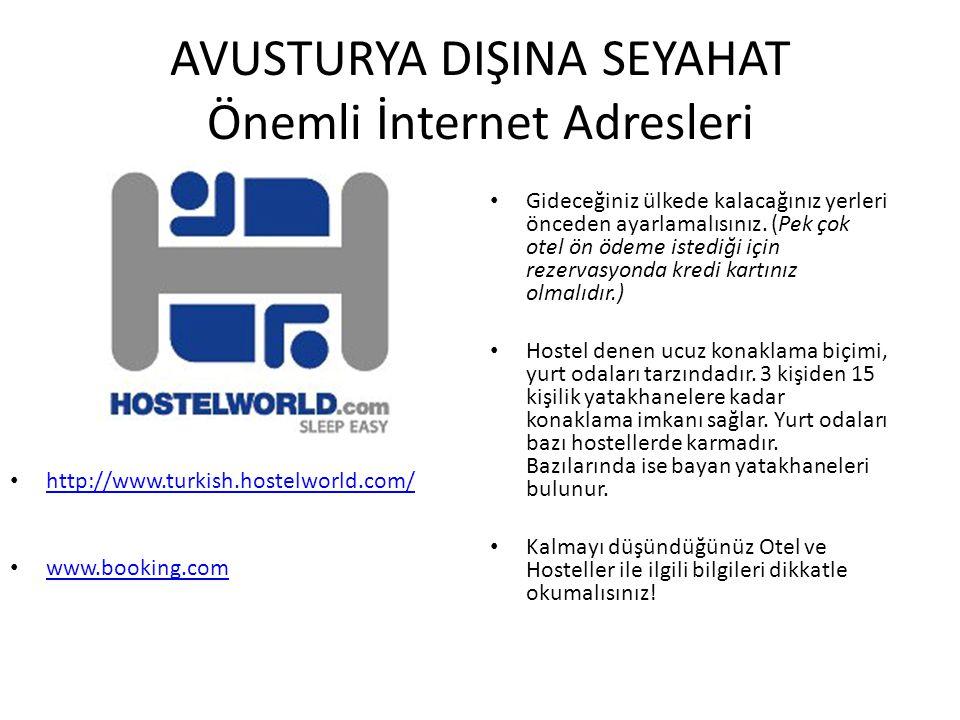 AVUSTURYA DIŞINA SEYAHAT Önemli İnternet Adresleri http://www.turkish.hostelworld.com/ www.booking.com Gideceğiniz ülkede kalacağınız yerleri önceden