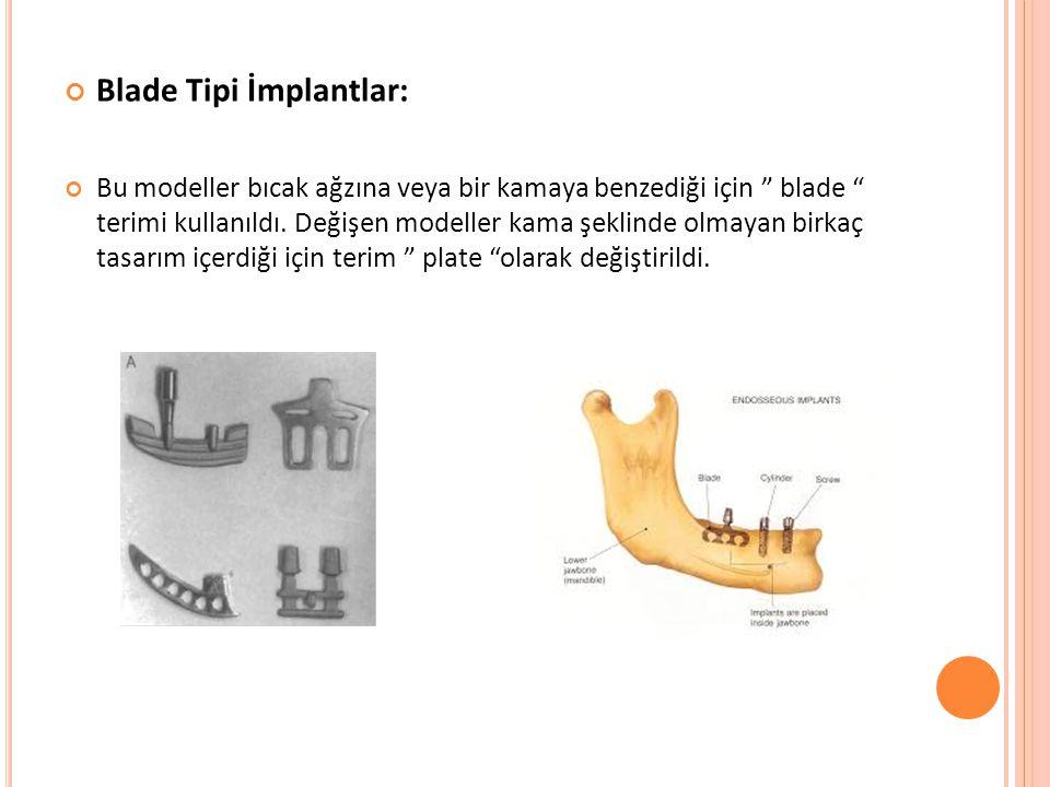 """Blade Tipi İmplantlar: Bu modeller bıcak ağzına veya bir kamaya benzediği için """" blade """" terimi kullanıldı. Değişen modeller kama şeklinde olmayan bir"""