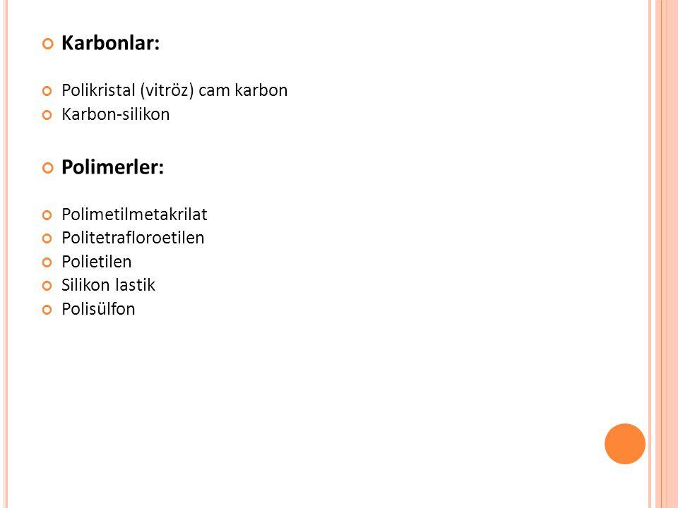 Karbonlar: Polikristal (vitröz) cam karbon Karbon-silikon Polimerler: Polimetilmetakrilat Politetrafloroetilen Polietilen Silikon lastik Polisülfon