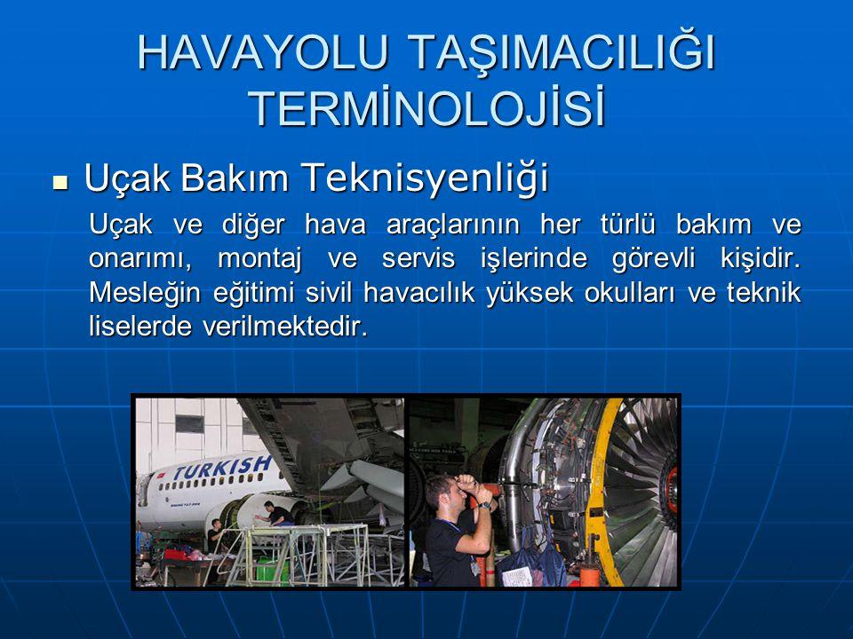 HAVAYOLU TAŞIMACILIĞI TERMİNOLOJİSİ Uçak Bakım Teknisyenliği Uçak Bakım Teknisyenliği Uçak ve diğer hava araçlarının her türlü bakım ve onarımı, montaj ve servis işlerinde görevli kişidir.